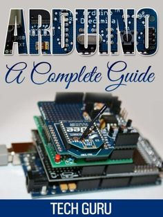 Arduino: A Complete Guide by Tech Guru, http://www.amazon.co.uk/dp/B00F0R9R16/ref=cm_sw_r_pi_dp_J.1Nsb0KR8Z5R (Scheduled via TrafficWonker.com)