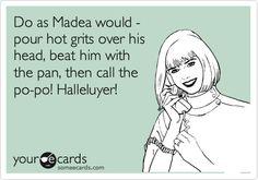 Love me some Madea