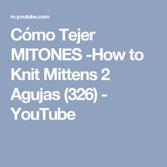 Cómo Tejer MITONES -How to Knit Mittens 2 Agujas (326) - YouTube