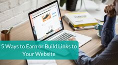 5 Ways to Earn or Build Links to Your Website - Business 2 Community Conversion Tool, Because The Internet, Customer Insight, Seo Strategy, Local Seo, Seo Tips, Business Website, Search Engine Optimization, 5 Ways