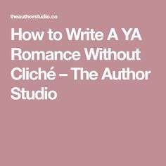 How to Write A YA Romance Without Cliché – The Author Studio