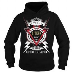 AITKEN  Its a AITKEN Thing You Wouldnt Understand  T Shirt Hoodie Hoodies YearName Birthday #name #tshirts #AITKEN #gift #ideas #Popular #Everything #Videos #Shop #Animals #pets #Architecture #Art #Cars #motorcycles #Celebrities #DIY #crafts #Design #Education #Entertainment #Food #drink #Gardening #Geek #Hair #beauty #Health #fitness #History #Holidays #events #Home decor #Humor #Illustrations #posters #Kids #parenting #Men #Outdoors #Photography #Products #Quotes #Science #nature #Sports…