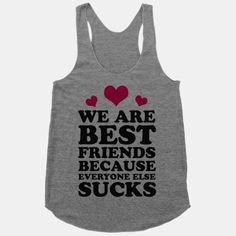 We are Best Friends Because Everyone Else Sucks! | HUMAN | T-Shirts, Tanks, Sweatshirts and Hoodies