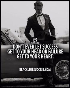 Never let success get to your head or failure get to your heart #blacklinesuccess #sales #salestraining #entrepreneur #millionairemindset #goals #leadership #ceo #successful #motivation #leader #millionaire #business #hustle #picoftheday #Blackline #success #motivationalquote #joshcampos #inspiration #quotes #mindset #entrepreneurlife #money #ambition BLACKLINESUCCESS.COM