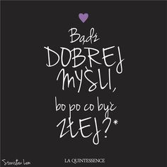 Bądź dobrej myśli! Stanisław Lem Love Life, My Life, Story Quotes, The Best Is Yet To Come, Hilarious, Funny, Motto, Quotations, Mindfulness