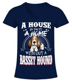 "# A House Not Home WithOut A Basset Hound .  A House Is Not A Home WithOut A Basset Hound DogHOW TO ORDER:1. Select the style and color you want2. Click ""Buy it now""3. Select size and quantity4. Enter shipping and billing information5. Done! Simple as that!TIPS: Buy 2 or more to save shipping cost!This is printable if you purchase only one piece. so don't worry, you will get yours.Guaranteed safe and secure checkout via: Paypal 