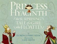 Princess Hyacinth: The Surprising Tale of a Girl who Floated by Florence Parry Heidi; illustrated by Lane Smith