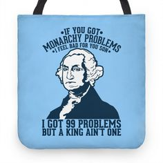 If You Got Monarchy Problems I Feel Bad For You Son I Got 99 Problems But A King Ain't One #george #washington #funny #jayz #rap #music #parody #america #merica #history #patriot #trendy #tote #bag