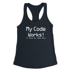 My code works I have no idea why funny engineer graphic Ladies Racerback Tank Top #mens #womens  #engineer #coding #coder #code