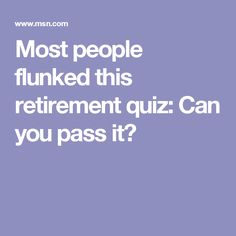 Most people flunked this retirement quiz: Can you pass it?