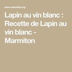 Lapin au vin blanc : Recette de Lapin au vin blanc - Marmiton