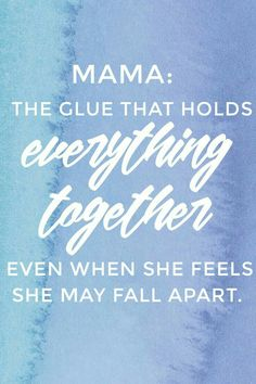 Mama: The glue that holds everything together ...