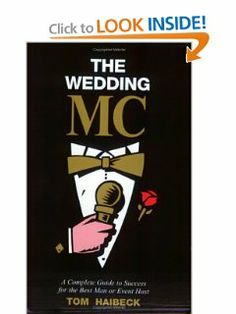 The Wedding MC: A Complete Guide to Success for Best Man or Event Host by Tom Haibeck. $9.09. Publisher: Haibeck Communications Group Inc (March 30, 2005)