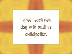 """Daily Affirmation for August 14, 2015 #affirmation #inspiration - """"I greet each new day with positive anticipation."""""""