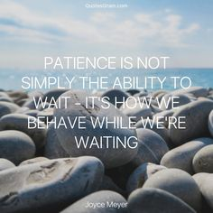 """Quote of The Day """"Patience is not simply the ability to wait - it's how we behave while we're waiting."""" - Joyce Meyer http://lnk.al/3vxD"""
