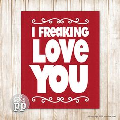 I Freaking Love You Typographic Art Print Instant Download Wall Art 8 x 10 Love Quote Funny Valentines Day