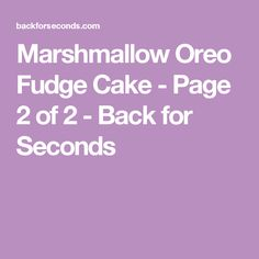 Marshmallow Oreo Fudge Cake - Page 2 of 2 - Back for Seconds