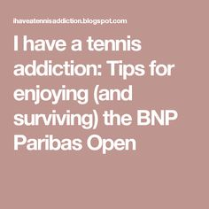 I have a tennis addiction: Tips for enjoying (and surviving) the BNP Paribas Open