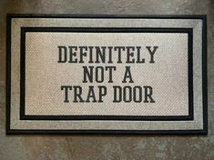 Definitely not a trap door Trap Door, Door Mats, Recycled Rubber, Definitions, Funny Gifts, House Warming, How To Find Out, Coffee Mugs, Doors