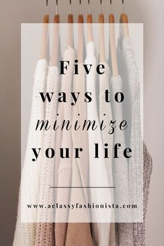 A Classy Fashionista // Five Ways To Minimize Your Life