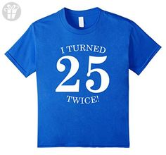 I Turned 25 Twice! Funny 50th Birthday Gift Present T-Shirt - Kids 6 - Royal Blue - Birthday shirts (*Amazon Partner-Link)
