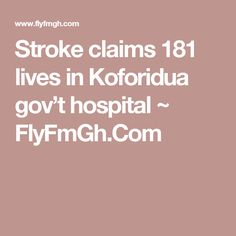 Stroke claims 181 lives in Koforidua gov't hospital ~ FlyFmGh. Share Button, Life