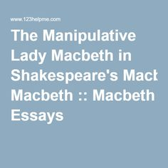 cool how to write a macbeth essay     structure  steps   courses    the manipulative lady macbeth in shakespeare    s macbeth    macbeth essays