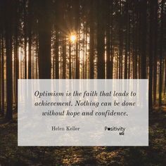 Optimism is the faith that leads to achievement. Nothing can be done without hope and confidence. #HelenKeller #positivitynote #upliftingyourspirit