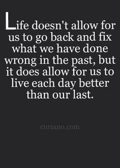 Learn from the past!! Life is so much better when u forgive and forget, never been so much happier with life then now best days just keep getting better!!