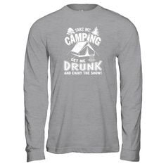 Take Me Camping G...   You won't find this exclusive shirt anywhere else. Don't miss out and get yours now!  http://teecentury.com/products/take-me-camping-get-me-drunk-and-enjoy-the-show?utm_campaign=social_autopilot&utm_source=pin&utm_medium=pin