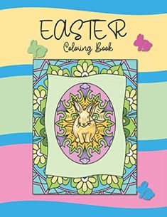 Easter Coloring Book: For Kids and Adults. Designs Featuring Mandala Eggs, Cute Bunnies and Baby Chicks by Bessie Tra...