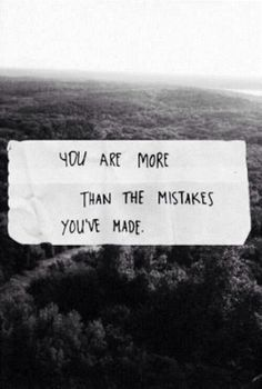 You are more than the mistakes you've made.