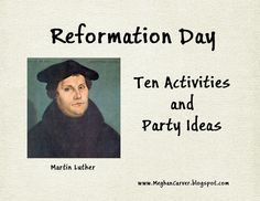 Reformation Day ~ Ten Activities and Party Ideas Great ways to teach the Protestant Reformation for CC C 2 W 7. I like the idea of dressing up and placing bible verses on the door.