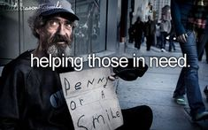 I love his sign. Even if you don't give him money he just wants you to smile at him like he is human. <3