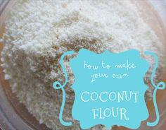 How to Make Homemade  Coconut Flour