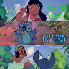Lilo and stitch. I would probably react like Nani in this situation