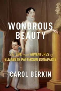 Wondrous Beauty: The Life and Adventures of Elizabeth Patterson Bonaparte. A modern account of Betsy and how she overcame the abandonment of her young husband, Jerome Bonaparte (Napolean's youngest brother), and went on to become an independent business woman. Very good read!