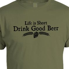 Life is Short Drink Good Beer…very simple, folks!