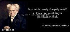 Mali ludzie czerpią olbrzymią radość z błędów i gaf... #Schopenhauer-Arthur,  #Człowiek, #Klęska,-porażka,-błędy