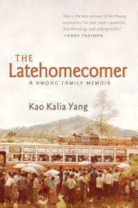 The Latehomecomer: A Hmong Family Memoir by Kao Kalia Yang (2008)