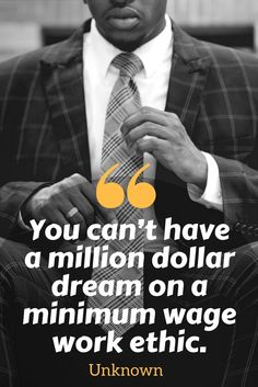"Work ethic quotes - ""You can't have a million dollar dream on a minimum wage work ethic."" - See more inspirational quotes that will inspire you to work harder - http://www.developgoodhabits.com/hard-work-quotes/"