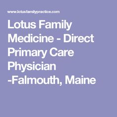 Lotus Family Medicine - Direct Primary Care Physician -Falmouth, Maine