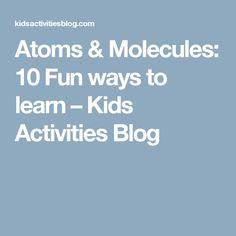 Atoms & Molecules: 10 Fun ways to learn – Kids Activities Blog