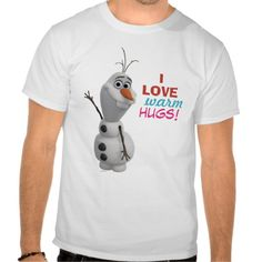 Olaf - I Love Warm Hugs T-shirts   Visit the Zazzle Site for More: http://www.zazzle.com/?rf=238228028496470081
