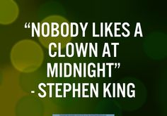 Clowns at midnight? Add a few balloons & you've got a ripe one