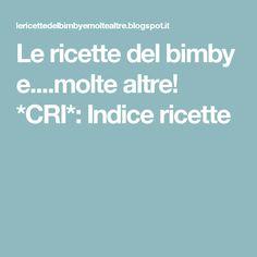 Le ricette del bimby e....molte altre!                                                        *CRI*: Indice ricette