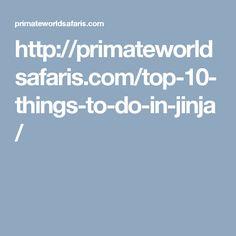 http://primateworldsafaris.com/top-10-things-to-do-in-jinja/