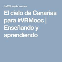 El cielo de Canarias para #VRMooc | Enseñando y aprendiendo