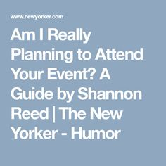 Am I Really Planning to Attend Your Event? A Guide by Shannon Reed | The New Yorker - Humor