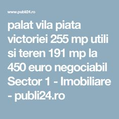 palat vila piata victoriei 255 mp utili si teren 191 mp la 450 euro negociabil Sector 1 - Imobiliare - publi24.ro